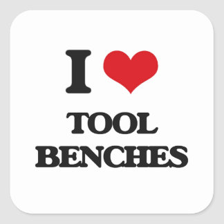 I love Tool Benches Square Sticker