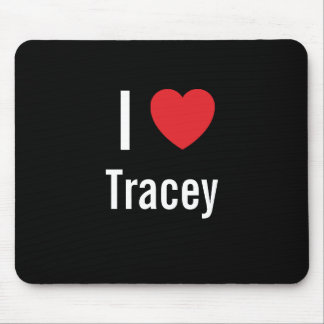 I love Tracey Mouse Pad