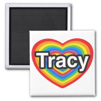 I love Tracy. I love you Tracy. Heart Magnet