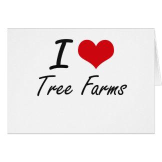 I love Tree Farms Greeting Card
