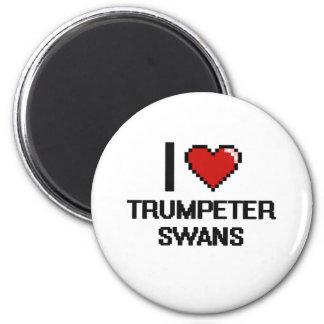 I love Trumpeter Swans Digital Design 2 Inch Round Magnet