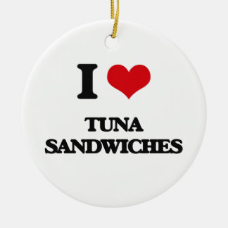 I love Tuna Sandwiches Ceramic Ornament