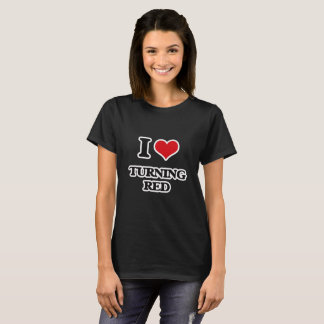 I Love Turning Red T-Shirt