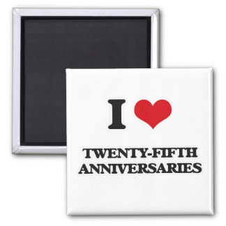 I Love Twenty-Fifth Anniversaries Magnet