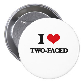 I love Two-Faced 3 Inch Round Button