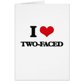I love Two-Faced Greeting Card