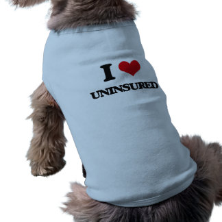 I love Uninsured Pet T-shirt