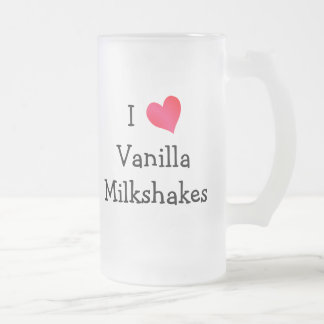 I Love Vanilla Milkshakes Frosted Glass Beer Mug