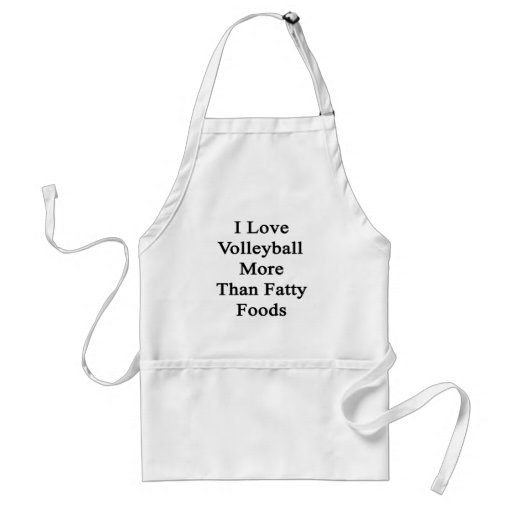 I Love Volleyball More Than Fatty Foods Apron