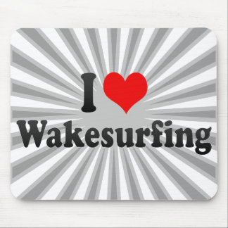 I love Wakesurfing Mouse Pad