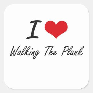 I love Walking The Plank Square Sticker