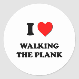 I Love Walking The Plank Round Sticker