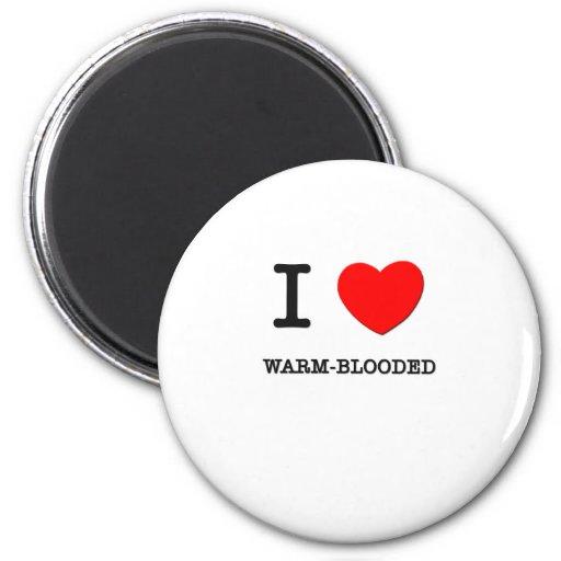 I Love Warm-Blooded Fridge Magnet