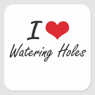 I love Watering Holes Square Sticker