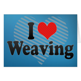 I Love Weaving Card