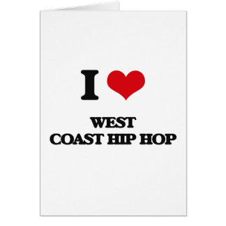 I Love WEST COAST HIP HOP Greeting Card