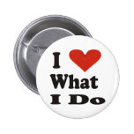 I Love What I Do Buttons