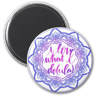 I Love What I Do(ula) Hand Lettered Magnet