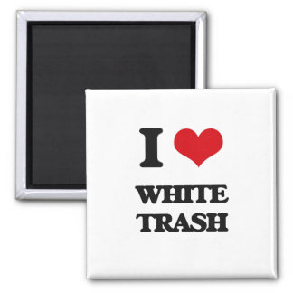I love White Trash Square Magnet