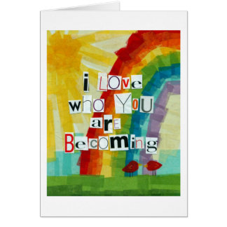 I Love Who You Are Becoming Card