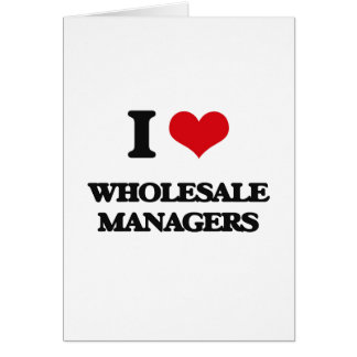 I love Wholesale Managers Greeting Cards