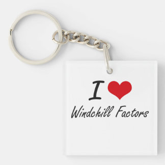 I love Windchill Factors Single-Sided Square Acrylic Key Ring