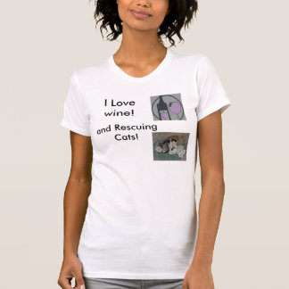 I love wine and rescuing cats! t-shirts