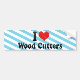 I Love Wood Cutters Bumper Stickers