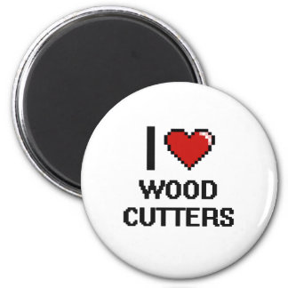 I love Wood Cutters 2 Inch Round Magnet