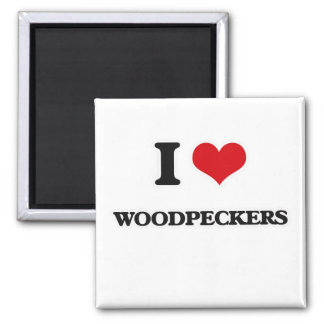 I Love Woodpeckers Magnet