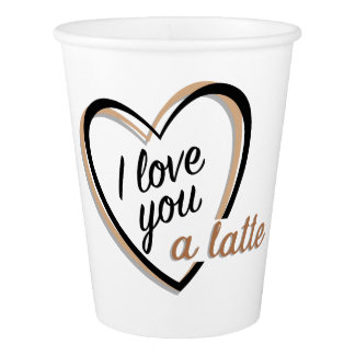 I love you a latte | Paper Cup