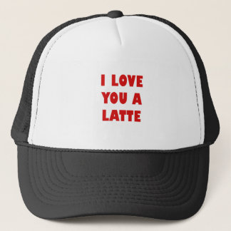 I Love You a Latte Trucker Hat