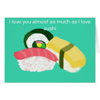 I love you almost as much as I love Sushi notecard