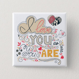 I Love You as You Are| Romantic lettering 15 Cm Square Badge
