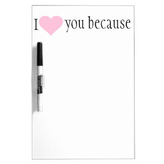 """ I love you because"" dry erase sign Dry Erase Boards"