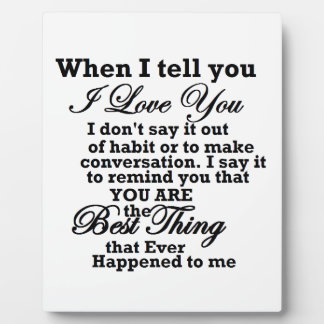 I love you, best thing ever! plaque