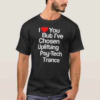 I Love You But I've Chosen Uplifting Tech Trance T-Shirt