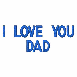 I Love You Dad Embroidered Polo T-Shirt