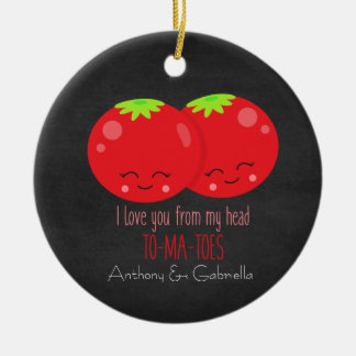 I Love You From My Head To My Tomatoes Ornament