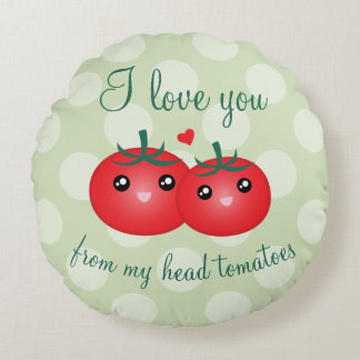 I Love You From My Head Tomatoes Funny Fruit Pun Round Cushion