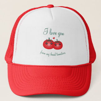 I Love You From My Head Tomatoes Funny Fruit Pun Trucker Hat