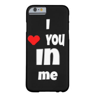 I Love you IN Me Barely There iPhone 6 Case