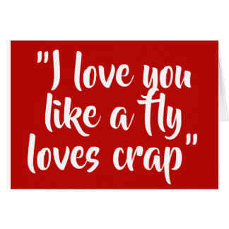 I love you like a fly loves crap card