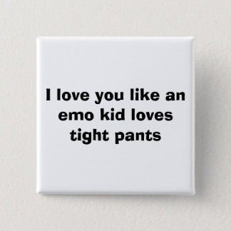 I love you like an emo kid loves tight pants 15 cm square badge