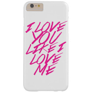 I LOVE YOU LIKE I LOVE ME BARELY THERE iPhone 6 PLUS CASE