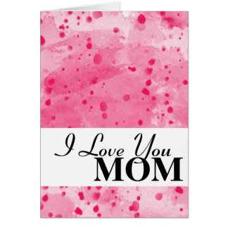 I Love You MOM Abstract Watercolor Splatter PINK Card