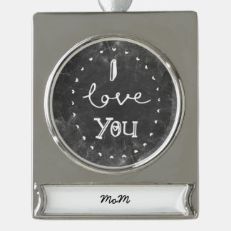 I Love you Mom custom chalk Ornament Silver Plated Banner Ornament