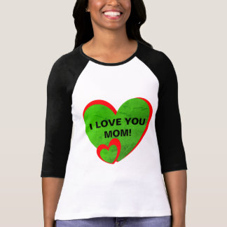I LOVE YOU MOM! T-Shirt