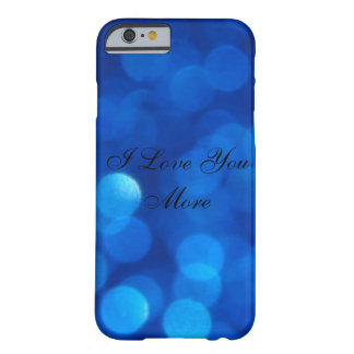 I Love You More Barely There iPhone 6 Case
