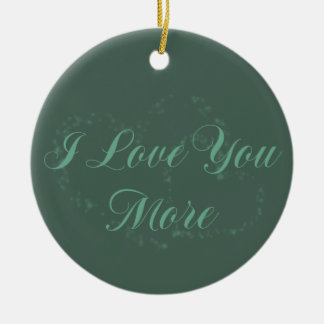 I Love You More Ceramic Ornament